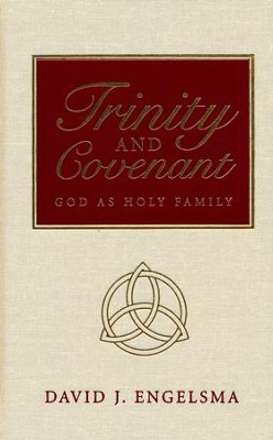 Trinity and Covenant: God as Holy Family   -     By: David J. Engelsma