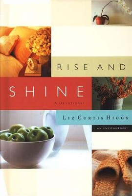 Rise and Shine: A Devotional  -     By: Liz Curtis Higgs