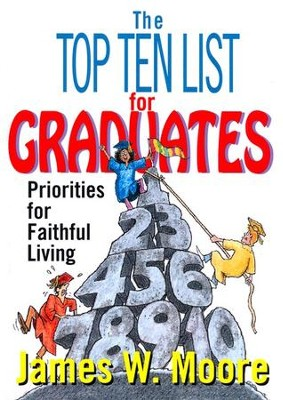 The Top Ten List for Graduates: Priorities for Faithful Living  -     By: James W. Moore
