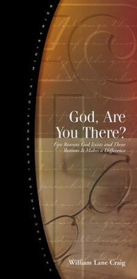 God, Are You There?: Five Reasons God Exists and Three Reasons It Makes a Difference       -     By: William Lane Craig