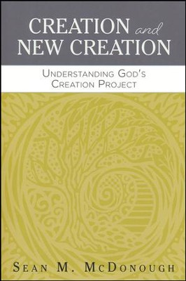 Creation and New Creation: Understanding God's Creation Project  -     By: Sean M. McDonough