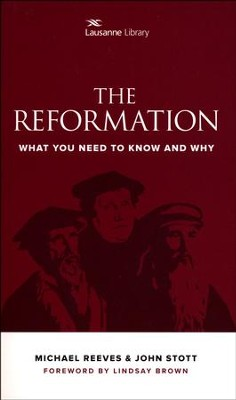 The Reformation: What You Need to Know and Why   -     Edited By: JEM Cameron     By: John Stott, Michael Reeves
