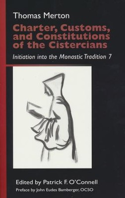 Charter, Customs, and Constitutions of the Cistercians: Initiation into the Monastic Tradition 7  -     Edited By: Patrick F. O'Connell     By: Thomas Merton