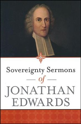 Sovereignty Sermons of Jonathan Edwards   -     By: Jonathan Edwards