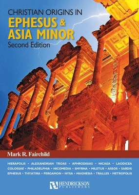 Christian Origins in Ephesus and Asia Minor Second Edition  -     By: Mark R. Fairchild