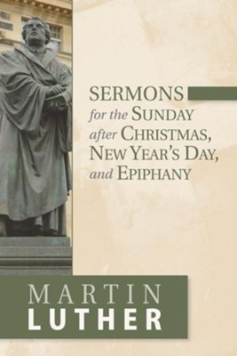 Sermons for the Sunday After Christmas, New Year's Day, and Epiphany  -     By: Martin Luther
