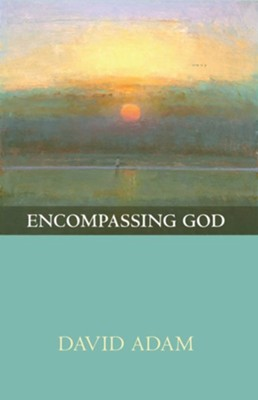 Encompassing God  -     By: David Adam
