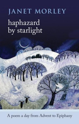 Haphazard by Starlight: A Poem A Day From Advent To Epiphany  -     By: Janet Morley