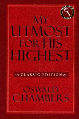 My Utmost for His Highest - Classic/Easy Print Edition   -     By: Oswald Chambers
