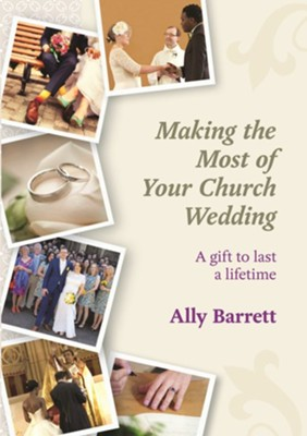 Making the Most of Your Church Wedding  -     By: Ally Barrett
