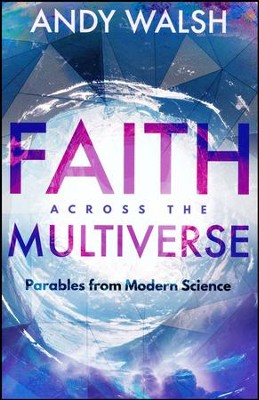 Faith Across the Multiverse: Parables from Modern  Science  -     By: Andy Walsh