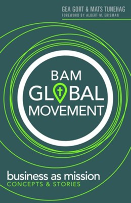 BAM Global Movement: Business As Mission--Concept & Stories  -     By: Gea Gort, Mats Tunehag
