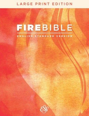 Fire Bible: English Standard Version, Large Print  edition  -