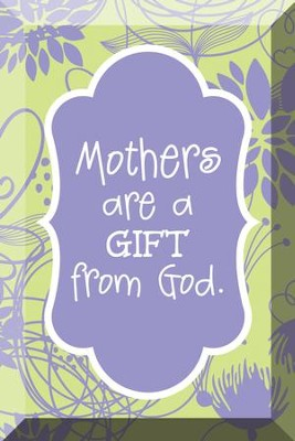 Mothers Are A Gift From God, Glass Plaque  -