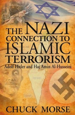 The Nazi Connection to Islamic Terrorism  -     By: Chuck Morse