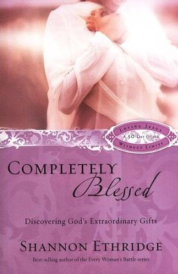 Completely Blessed: Discovering God's Extraordinary Gifts  -     By: Shannon Ethridge