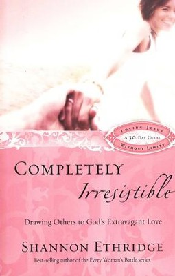 Completely Irresistible: Drawing Others to God's Extravagant Love (slightly imperfect)  -     By: Shannon Ethridge
