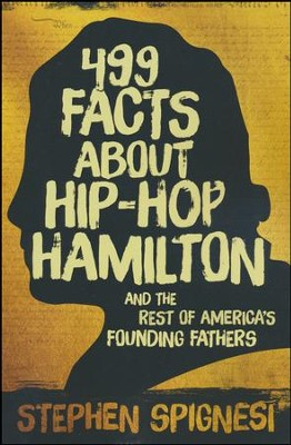 499 Facts about Hip-Hop Hamilton and the Rest of America's Founding Fathers   -     By: Stephen Spignesi