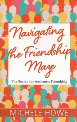 Navigating the Friendship Maze   -     By: Michele Howe