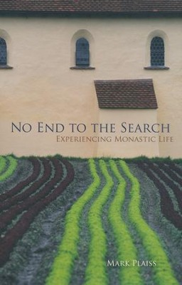 No End to the Search: Experiencing Monastic Life  -     By: Mark Plaiss