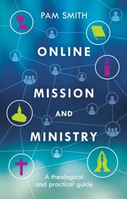 Online Mission and Ministry: A Theological and Practical Guide  -     By: Pam Smith
