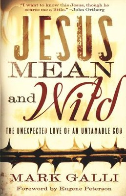 Jesus Mean and Wild: The Unexpected Love of an Untamable God  -     By: Mark Galli