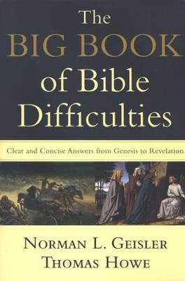 The Big Book of Bible Difficulties Clear and Concise Answers from Genesis to Revelation  -     By Norman L Geisler Thomas Howe