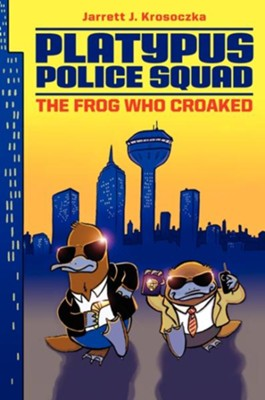 Platypus Police Squad: The Frog Who Croaked  -     By: Jarrett J. Krosoczka     Illustrated By: Jarrett J. Krosoczka