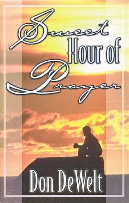 Sweet Hour of Prayer   -     Edited By: Chris DeWelt     By: Don DeWelt