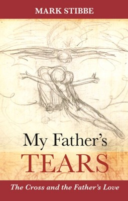 My Father's Tears: The Cross and the Father's Love  -     By: Mark Stibbe