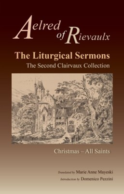 The Liturgical Sermons: The Second Clairvaux Collection; Christmas through All Saints  -     By: Aelred of Rievaulx, Marie Anne Mayeski, Domenico Pezzini