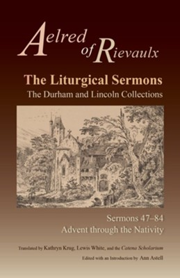 The Liturgical Sermons: The Durham and Lincoln Collections, Sermons 47-84  -     Edited By: Ann Astell     Translated By: Catena Scholarium     By: Aelred of Rievaulx