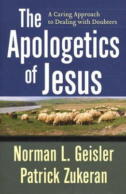 The Apologetics of Jesus  -     By: Norman L. Geisler, Patrick Zukeran