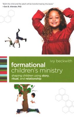 Formational Children's Ministry: Shepherding Children Using Story, Ritual, and Relationship  -     By: Ivy Beckwith