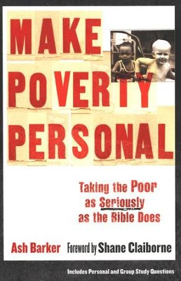 Make Poverty Personal: Taking the Poor as Seriously as the Bible Does  -     By: Ash Barker