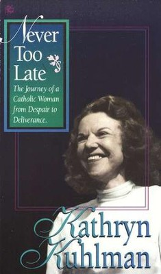 Never Too Late   -     By: Kathryn Kuhlman