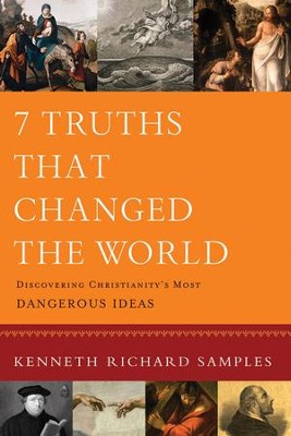 7 Truths That Changed the World: Discovering Christianity's Most Dangerous Ideas  -     By: Kenneth Richard Samples