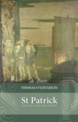 Saint Patrick: The Man And His Works  -     By: Thomas O'Loughlin