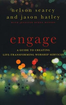 Engage: A Guide to Creating Life-Transforming Worship Services  -     By: Nelson Searcy, Jason Hatley, Jennifer Dykes Henson