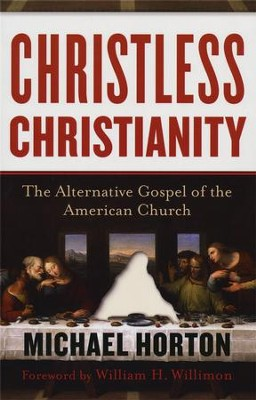 Christless Christianity: The Alternative Gospel of the American Church  -     By: Michael Horton