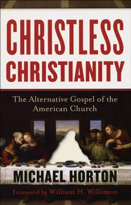Christless Christianity: The Alternative Gospel of the American Church - Slightly Imperfect  -     By: Michael Horton