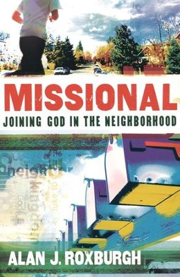 Missional: Joining God in the Neighborhood  -     By: Alan J. Roxburgh