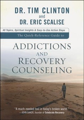 The Quick-Reference Guide to Addictions and Recovery Counseling: 40 Topics, Spiritual Insights, and Easy-to-Use Action Steps  -     By: Dr. Tim Clinton, Dr. Eric Scalise