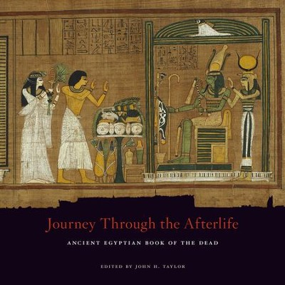 Journey Through the Afterlife: Ancient Egyptian Book of the Dead  -     Edited By: John H. Taylor     By: Edited by John H. Taylor