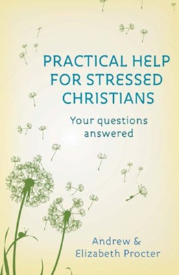 Practical Help for Stressed Christians  -     By: Andrew Procter, Elizabeth Procter