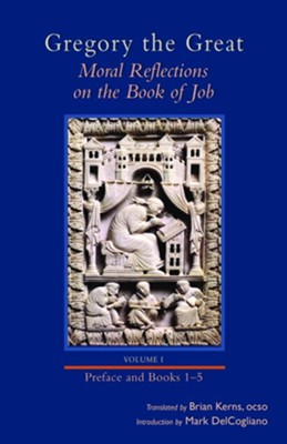 Gregory the Great: Moral Reflections on the Book of Job, Volume 1 (Introduction and Books 1-5)  -     By: Brian Kerns, Mark DelCogliano