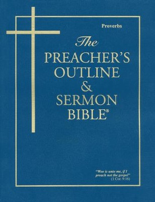 Proverbs [The Preacher's Outline & Sermon Bible, KJV]  -