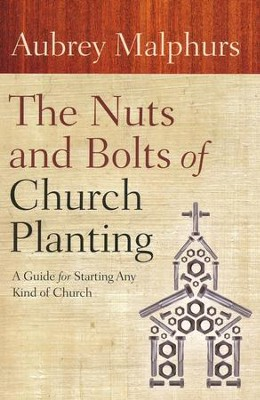 The Nuts and Bolts of Church Planting: A Guide for Starting Any Kind of Church  -     By: Aubrey Malphurs