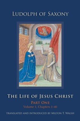 The Life of Jesus Christ: Volume 1  -     Translated By: Milton T. Walsh     By: Ludolph of Saxony