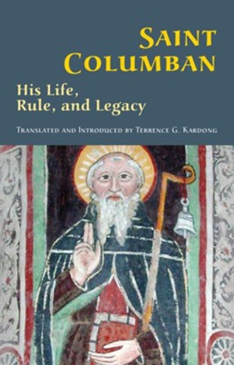 Saint Columban: His Life, Rule, and Legacy    -     By: Terrance G. Kardong